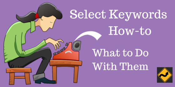 Select Keywords How-to - What To Do With Them (Cartoon Typist)