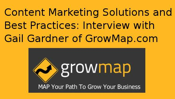 Content Marketing Solutions and Best Practices: Interview with Gail Gardner of Growmap.com