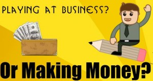 Playing at Business? Or Making Money?