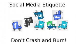 Social Media Etiquette: Don't Crash and Burn