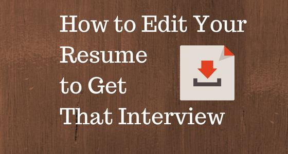 How to Edit Your Resume To Get That Interview