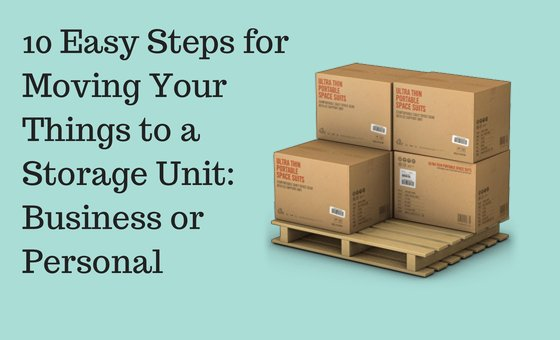 10 Easy Steps for Moving Your Things to a Storage Unit: Business or Personal