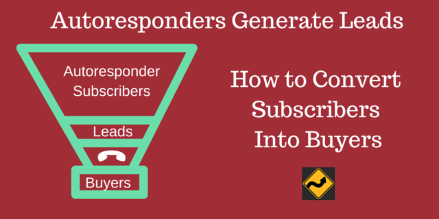 Autoresponders Generate Leads; How to Convert Subscribers Into Buyers