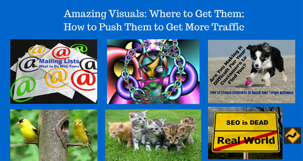 Amazing Visuals: Where to Get Them; How to Push Them to Get More Traffic