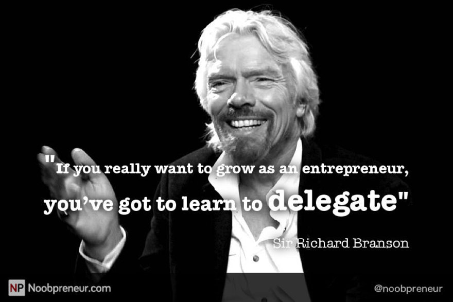 "Richard Branson quote on Delegating: ""If you really want to grow as an entrepreneur, you've got to learn to delegate."" ~ Sir Richard Branson"