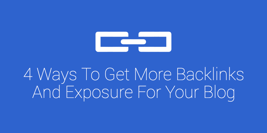 5 Ways To Get More Backlinks And Exposure For Your Blog