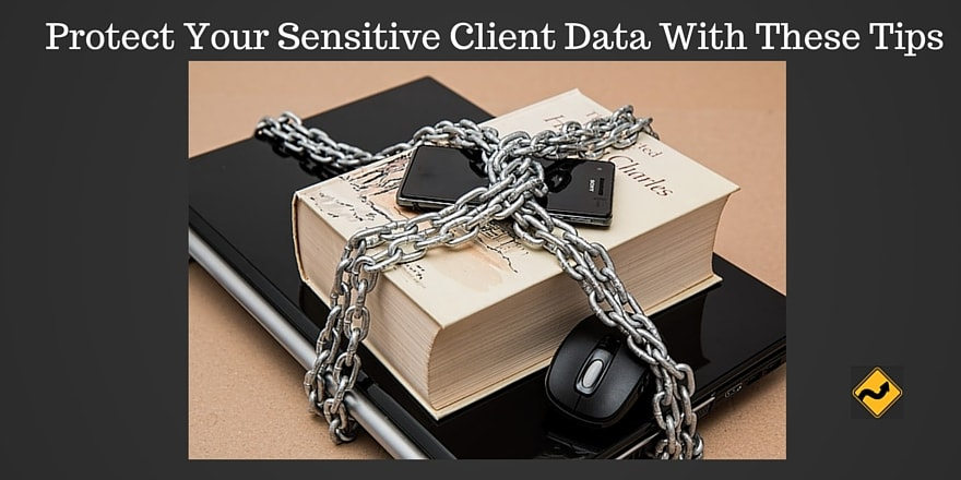 Protect Your Sensitive Client Data With These Tips