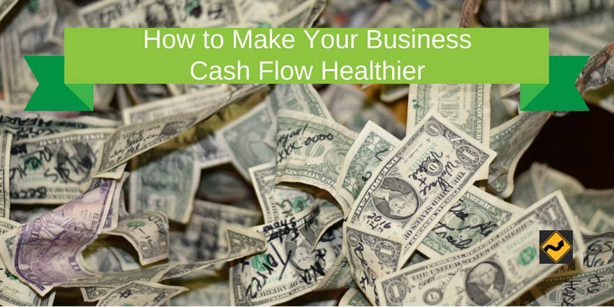 How to Make Your Business Cash Flow Healthier