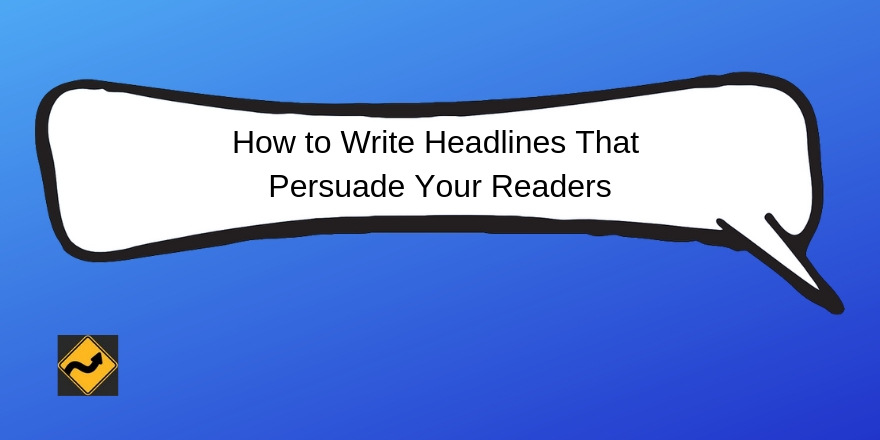 How to Write Headlines That Persuade Your Readers