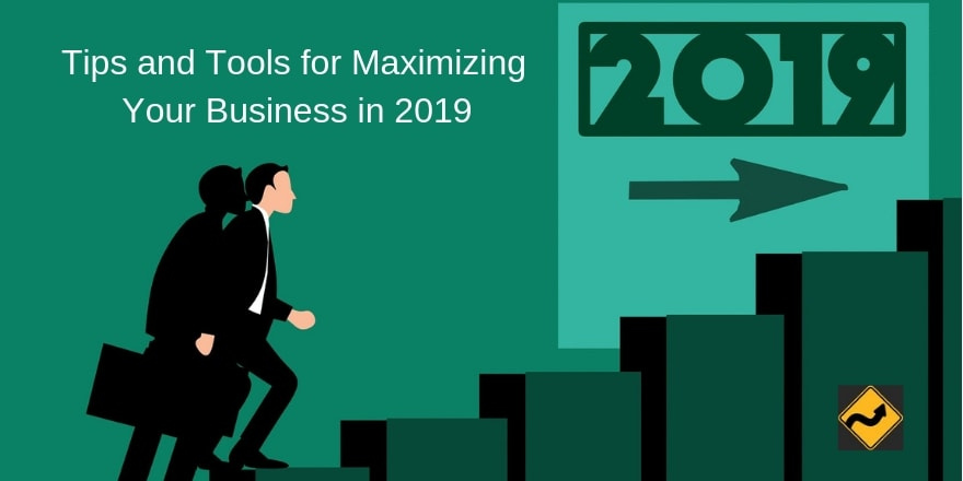 Tips and Tools for Maximizing Your Business in 2019
