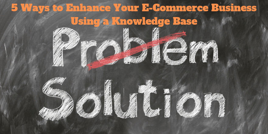 5 Ways to Enhance Your E-Commerce Business with Knowledge Base