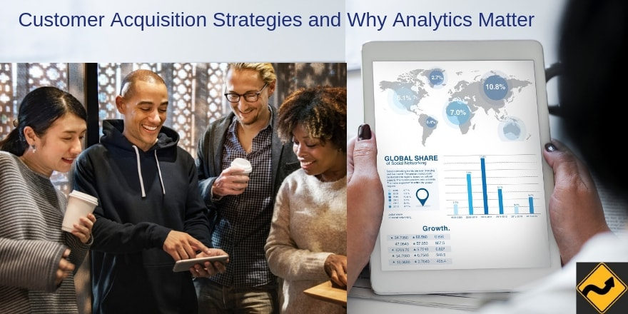 Customer Acquisition Strategies and Why Analytics Matter
