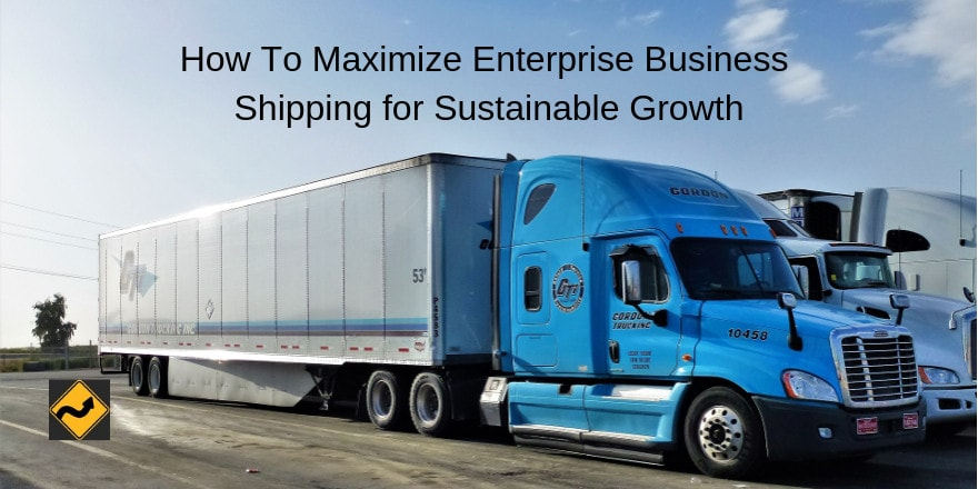 How To Maximize Enterprise Business Shipping for Sustainable Growth