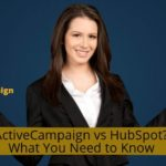 ActiveCampaign vs HubSpot? What You Need to Know