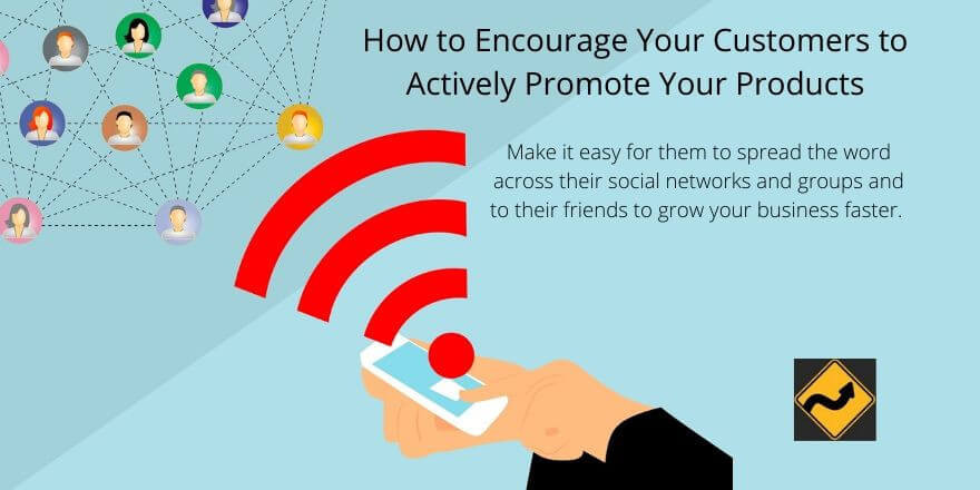 How to Encourage Your Customers to Actively Promote Your Products