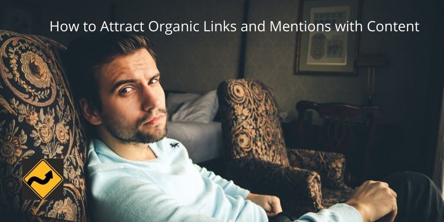 How to Attract Organic Links and Mentions with Content