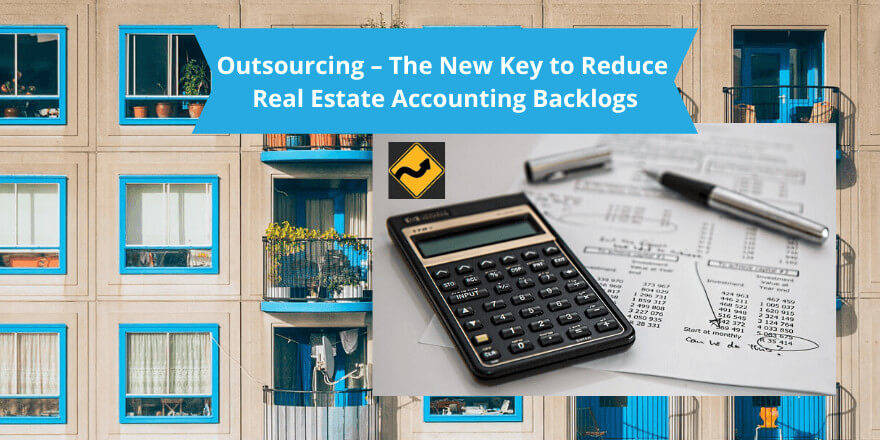 Outsourcing – The New Key to Reduce Real Estate Accounting Backlogs