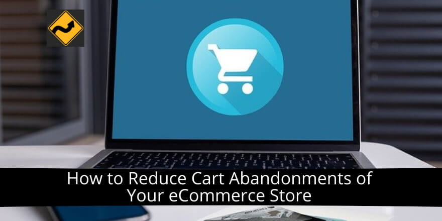 How to Reduce Cart Abandonments of Your eCommerce Store