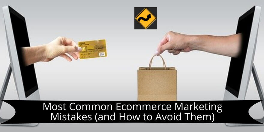 Most Common Ecommerce Marketing Mistakes (and How to Avoid Them)