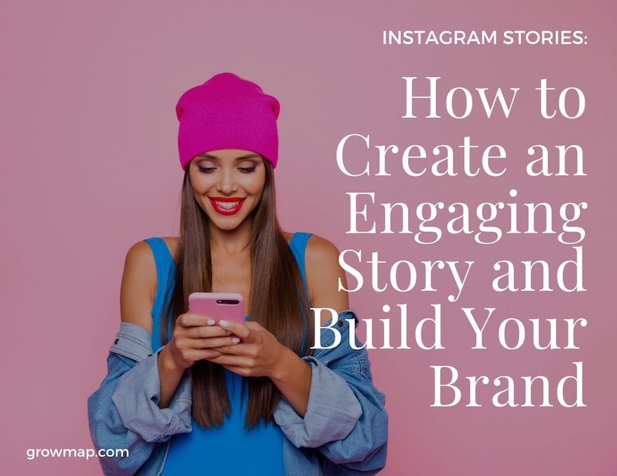 Instagram Stories for Business: How to Create an Engaging Story and Build Your Brand