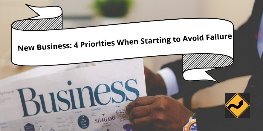 New Business 4 Priorities When Starting to Avoid Failure