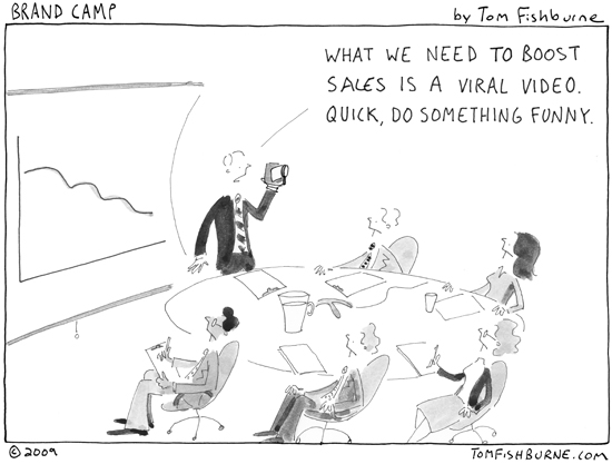 Viral Video Cartoon: What we need to boost sales is a viral video. Quick - do something funny.