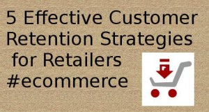 5 Effective Customer Retention Strategies for Retailers