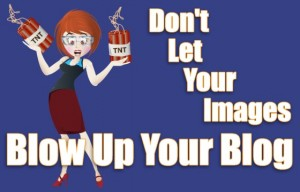 Don't Let Images Blow Up Your Blog