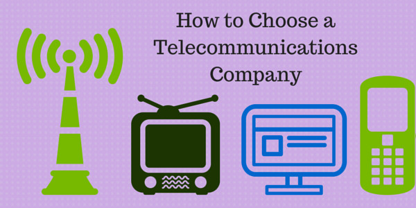How to Choose a Telecommunications Company