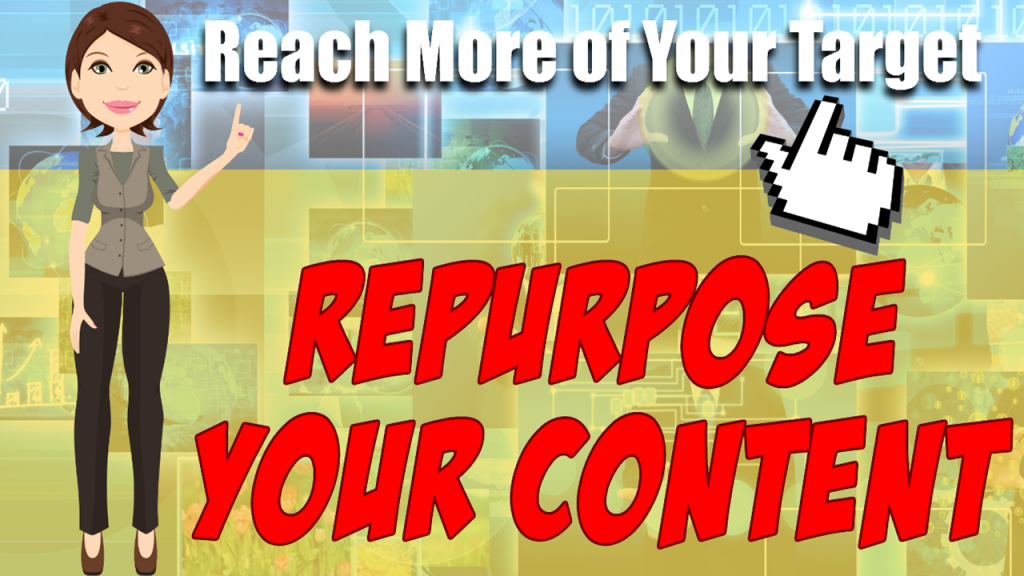 How to Reach More of Your Target Market By Repurposing Your Content