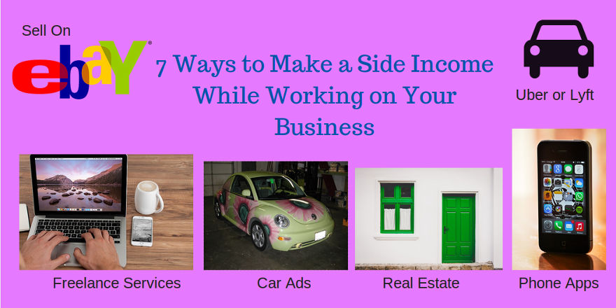 7 Ways to Make a Side Income While Working on Your Business