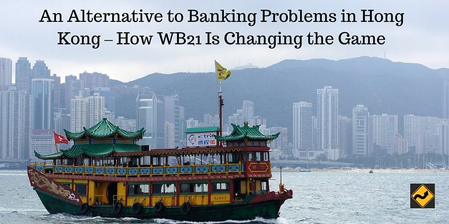 An Alternative to Banking Problems in Hong Kong – How WB21 Is Changing the Game
