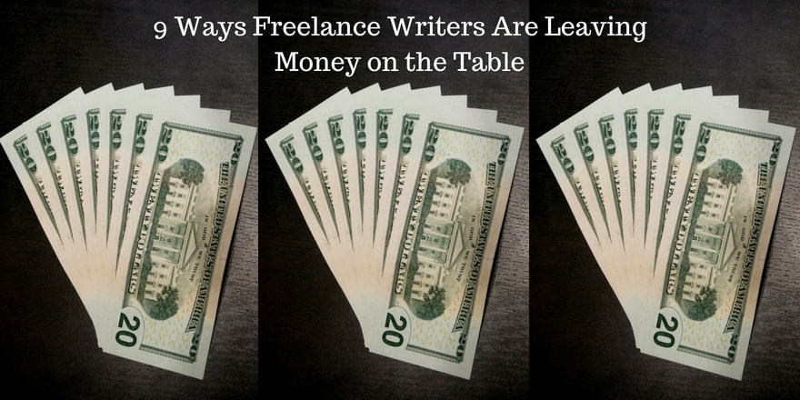 9 Ways Freelance Writers Are Leaving Money on the Table